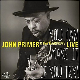John Primer & The Teardrops «You Can Make It If You Try» 2014
