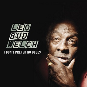 "Leo Bud Welch ""I Don't Prefer No Blues"" 2015"