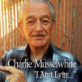Charlie Musselwhite «I Ain't Lying» 2015