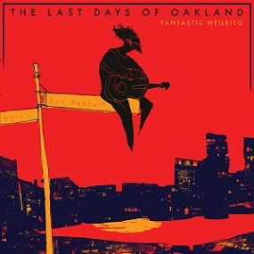 Fantastic Negrito «The Last Days Of Oakland» 2016