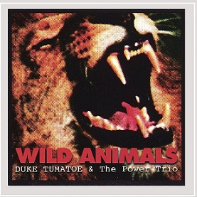 "Duke Tumatoe & The Power Trio ""Wild Animals"""