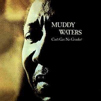 Muddy Waters «Can't Get No Grindin'»