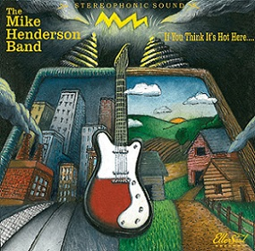 "Mike Henderson Band  ""If You Think It's Hot Here"""