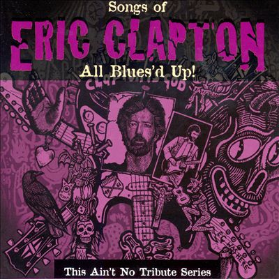 """All Blues'd Up: Songs of Eric Clapton. This Ain't No Tribute Series"""