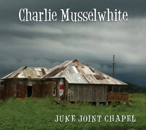Charlie Musselwhite «Juke Joint Chapel» 2013